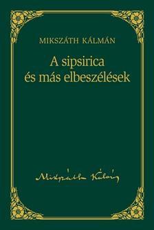MIKSZÁTH KÁLMÁN - A sipsirica és más elbeszélések #