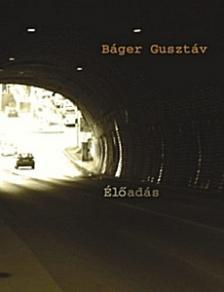 BÁGER GUSZTÁV - ÉLŐADÁS