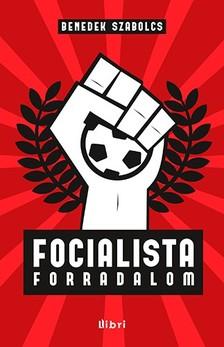 Benedek Szabolcs - Focialista forradalom [eKönyv: epub, mobi]