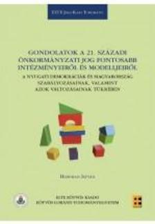 HOFFMAN ISTVÁN - Gondolatok a 21. századi önkormányzati jog fontosabb intézményeiről és modelljeiről