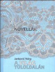Janković Nóra - Novellák / A világ túloldalán