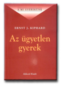 Ernst J. Kiphard - Az �gyetlen gyerek