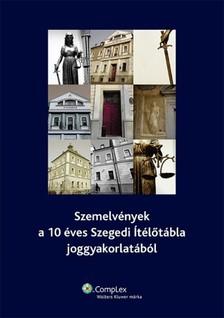 dr. Heged�s Istv�n,  dr. Kemenes Istv�n, dr. Harangoz� Attil - Szemelv�nyek a 10 �ves Szegedi �t�l�t�bla joggyakorlat�b�l [eK�nyv: epub, mobi]
