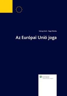 Papp Mónika, Várnay Ernő - Az Európai Unió joga [eKönyv: epub, mobi]