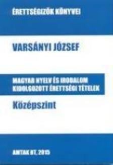 Varsányi József - Magyar nyelv és irodalom kidolgozott érettségi tételek - Középszint