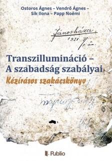 Noémi Ostoros Ágnes - Vendrő Ágnes - Sík Ilona - Papp - Transzillumináció - A szabadság szabályai [eKönyv: epub, mobi]