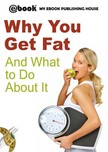 House My Ebook Publishing - Why You Get Fat And What to Do About It [eK�nyv: epub,  mobi]
