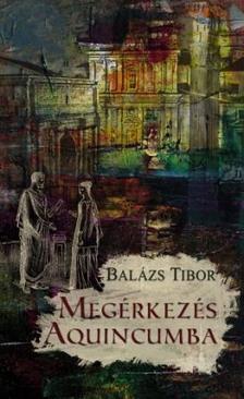 Bal�zs Tibor - Meg�rkez�s Aquincumba