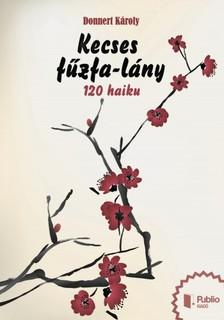 Károly Donnert - Kecses fűzfa-lány - 120 haiku [eKönyv: epub, mobi]