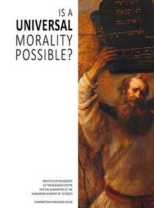 FERENC HÖRCHER, BÉLA MESTER, ZOLTÁN TURGONYI (SZER - Is a Universal Morality Possible?