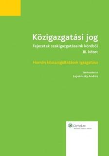 András (szerk.) dr. Lapsánszky - Közigazgatási jog - Fejezetek szakigazgatásaink köréből (III. kötet) - Humán közszolgáltatások igazgatása [eKönyv: epub, mobi]