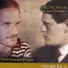 Karinthy Frigyes - Karinthy Frigyes versei - Elmondom h�t mindenkinek