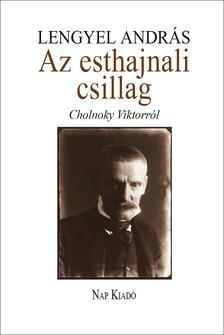 Lengyel Andr�s (szerk.) - Az esthajnali csillag - V�zlatok �s adatok Cholnoky Viktorr�l.