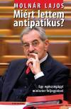 Molnár Lajos - MIÉRT LETTEM ANTIPATIKUS? #