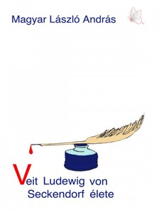MAGYAR L�SZL� ANDR�S - Veit Ludewig von Seckendorf �lete - 2 meg�ll�s t�rt�net  [eK�nyv: epub, mobi]