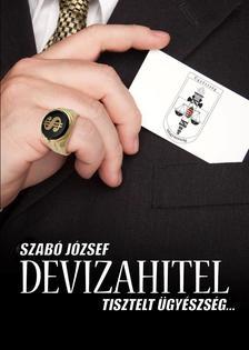 Szab� J�zsef - Devizahitel - Tisztelt �gy�szs�g....