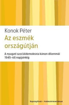 Konok Péter - Az eszmék országútján.A nyugati szociáldemokrata kánon dilemmái 1945-től napjainkig