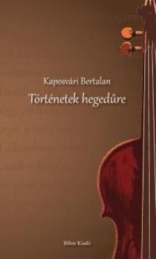 Kaposvári Bertalan - Történetek hegedűre