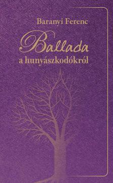 Baranyi Ferenc - BALLADA A HUNY�SZKOD�KR�L