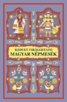 Dömötör Sándor (szerkesztő) - Kedvet virágoztató magyar népmesék