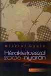 Miszlai Gyula - H�RAKLEITOSSZAL 2006 NYAR�N