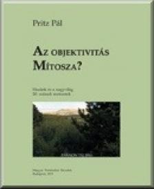 Pritz P�l - Pritz P�l: Az objektivit�s m�tosza?