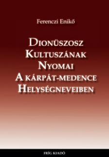 Ferenczi Enikő - Dionüszosz kultuszának nyomai a Kárpát-medence helységneveiben