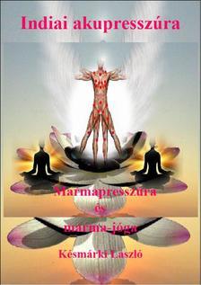 K�sm�rki L�szl� - Indiai akupressz�ra - Marmapressz�ra �s marma-j�ga