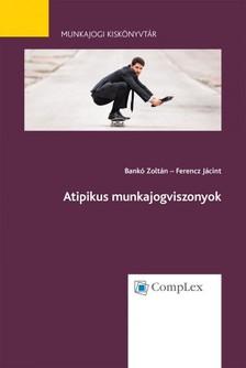 dr. Ferencz J�cint dr. Bank� Zolt�n, - Atipikus munkajogviszonyok - Munkajogi kisk�nyvt�r sorozat 6. k�tet [eK�nyv: epub, mobi]