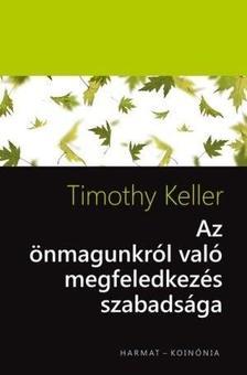 Timothy Keller - Az �nmagunkr�l val� megfeledkez�s szabads�ga