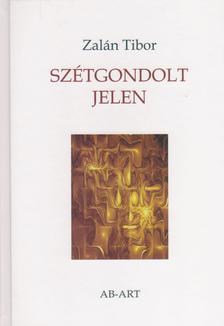 Zalán Tibor - Szétgondolt jelen