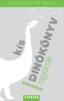 NORMAN, DAVID - Kis dinókönyv nagyoknak