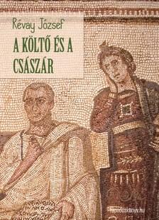 RÉVAY JÓZSEF - A költő és a császár [eKönyv: epub, mobi]