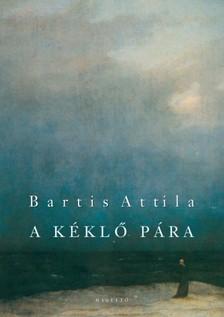Bartis Attila - A k�kl� p�ra [eK�nyv: epub, mobi]