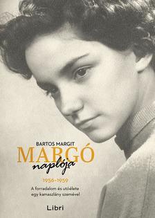 Bartos Margit - Margó naplója - 1956-1959 A forradalom és utóélete egy kamaszlány szemével