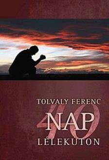 Tolvaly Ferenc - 40 nap l�lek�ton