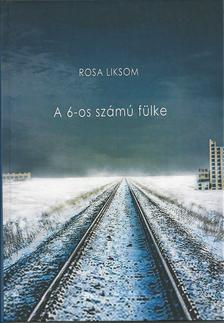 Rosa Liksom - A 6-os számú fülke