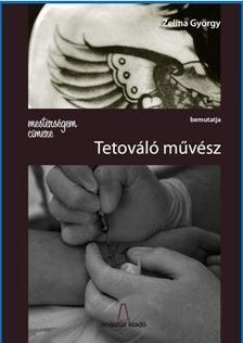 Zelina György - MESTERSÉGEM CÍMERE: TETOVÁLÓ MŰVÉSZ