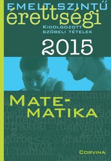 - Emelt szintű érettségi 2015 - Kidolgozott szóbeli tételek - Matematika