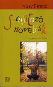 Vizsy Ferenc - Sz�nj�tsz� novell�k - Nagy M�ria fot�ival
