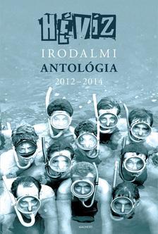 Szerkesztette: Szálinger Balázs, Cserna-Szabó András - Hévíz  irodalmi antológia 2012 - 2014