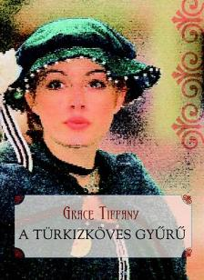TIFFANY, GRACE - A t�rkizk�ves gy�r�