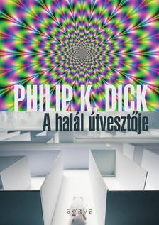 Philip K. Dick - A halál útvesztője