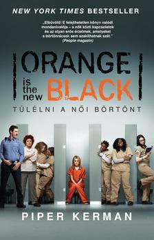 Piper Kerman - Orange is the new Black - Túlélni a női börtönt
