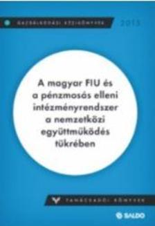 dr. Simonka G�bor - A magyar FIU �s a p�nzmos�s elleni int�zm�nyrendszer a nemzetk�zi egy�ttm�k�d�s t�kr�ben