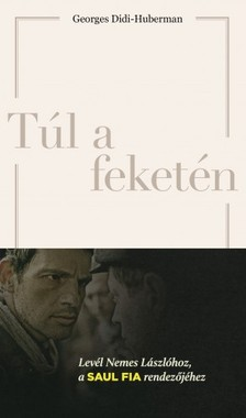 Georg Huber - T�l a feket�n - Lev�l Nemes L�szl�hoz, a Saul fia rendez�j�hez [eK�nyv: epub, mobi]