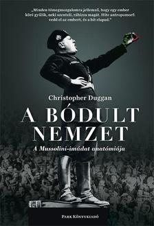 Christopher Duggan - A bódult nemzet - A Mussolini-imádat anatómiája