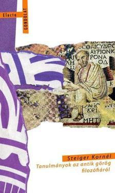 Steiger Korn�l - Tanulm�nyok az antik g�r�g filoz�fi�r�l
