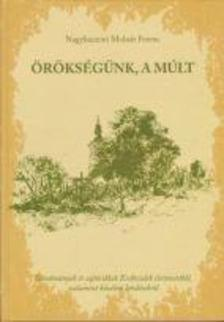 Nagybaczoni Molnár Ferenc - Örökségünk, a múlt - Tanulmányok és sajtócikkek Erdővidék történetéből, valamint közéleti kérdésekről