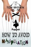 Brown Tom - How to Avoid Manipulation Is Not to Become a Puppet? (Positive Thinking) [eK�nyv: epub,  mobi]